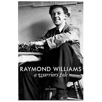 The Warrior's Tale - Raymond Williams' Biography by Dai Smith - 97819
