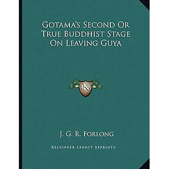 Gotama's Second or True Buddhist Stage on Leaving Guya by J G R Forlo