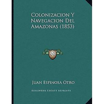 Colonizacion y Navegacion del Amazonas (1853) by Juan Espinosa Otro -