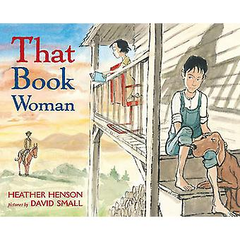 That Book Woman by Heather Henson - David Small - 9781416908128 Book