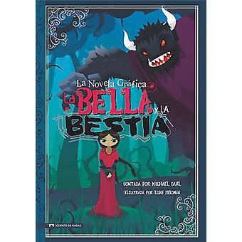 La Bella y La Bestia - La Novela Grafica by Michael Dahl - Michael Dah