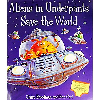 Aliens in Underpants Save the World by Claire Freedman - 978147112329