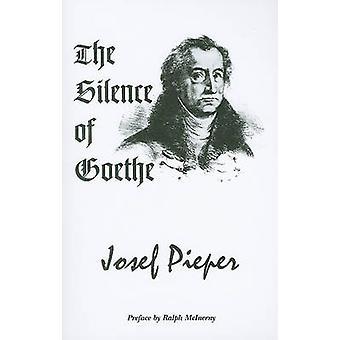 The Silence of Goethe by Josef Pieper - Dan Farrelly - Ralph McInerny