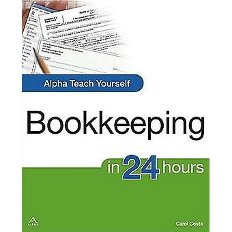 Alpha Teach Yourself Bookkeeping in 24 Hours by Carol Costa - 9781592