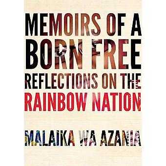 Memoirs Of A Born-free - Reflections on the Rainbow Nation by Memoirs