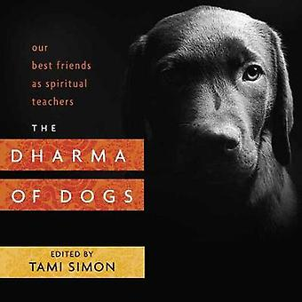 Dharma of Dogs - Our Best Friends as Spiritual Teachers by Tami Simon