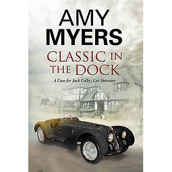 Classic in the Dock - A Classic Car Mystery by Amy Myers - 97818475161