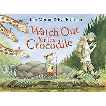 Watch Out for the Crocodile by Lisa Moroni - Eva Eriksson - 978187757