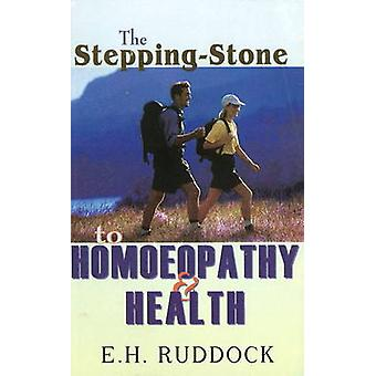 The Stepping Stone to Homoeopathy & Health by E. H. Ruddock - 9788170