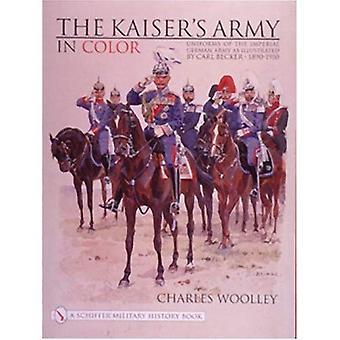 KAISERS esercito nel colore: uniformi dell'esercito imperiale tedesco come illustrato da Carl Becker (Schiffer Military History)