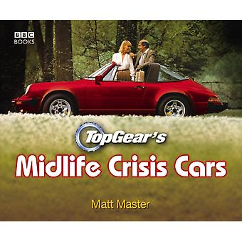 Top Gear's Midlife Crisis Cars (Hardcover) by Master Matt