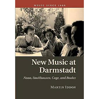 New Music at Darmstadt 9781107480018 by Martin Iddon