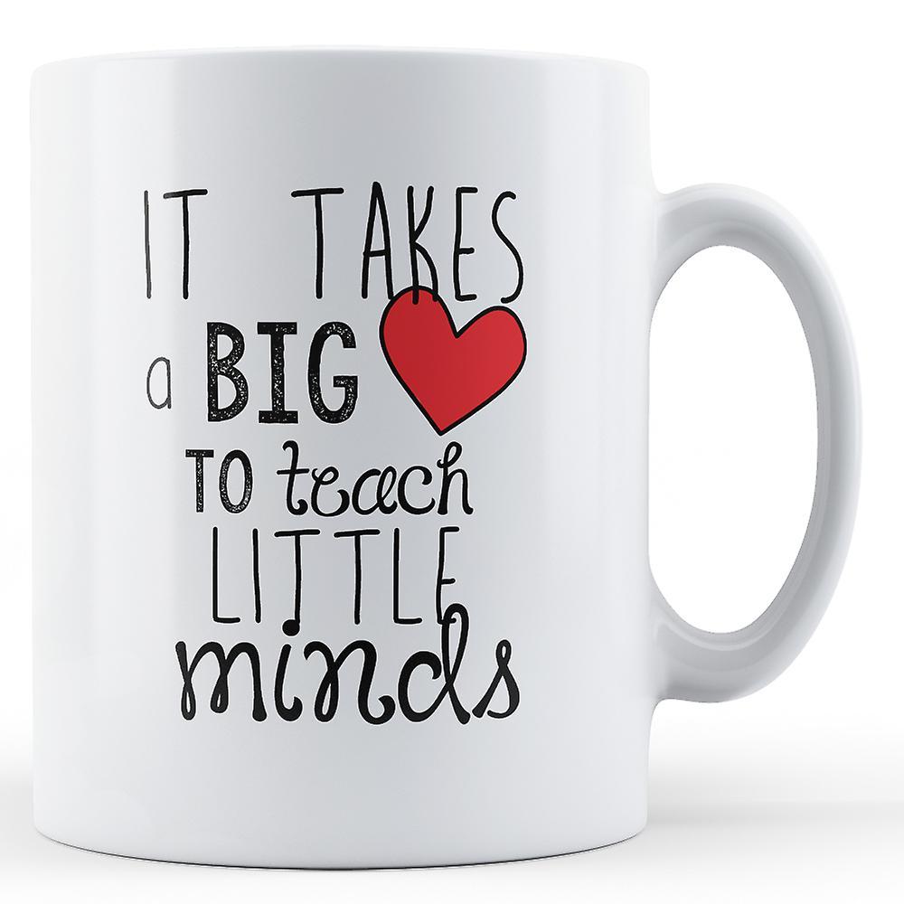 It Takes Big Heart To Teach Little Minds - Printed Mug