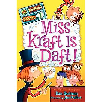 Miss Kraft is Daft! by Dan Gutman - Jim Paillot - 9780062042156 Book