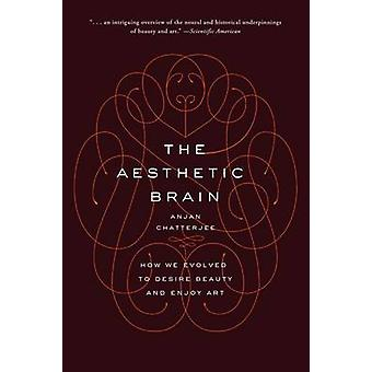 The Aesthetic Brain - How We Evolved to Desire Beauty and Enjoy Art by