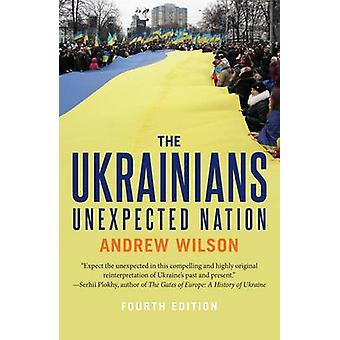 The Ukrainians - Unexpected Nation (4th Revised edition) by Andrew Wil