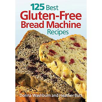 125 Best Gluten-free Bread Machine Recipes by Donna Washburn - Heathe