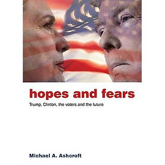 Hopes and Fears - Trump - Clinton - the Voters and the Future by Micha