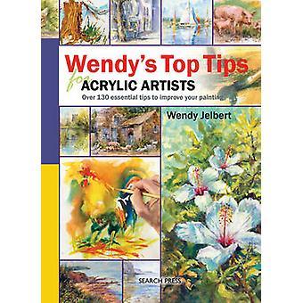 Wendy's Top Tipps für Acryl Künstler von Wendy Jelbert - 9781844484850