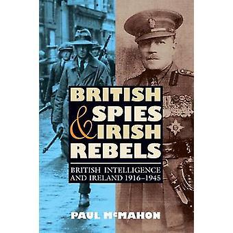 British Spies and Irish Rebels - British Intelligence and Ireland 1916