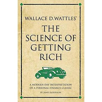 Wallace D Wattles'  -The Science of Getting Rich - - A Modern-Day Interp