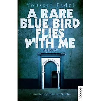 A Rare Blue Bird Flies with Me - A Novel by Youssef Fadel - Jonathan S