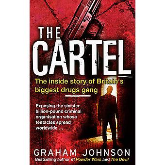 The Cartel - The Inside Story of Britain's Biggest Drugs Gang by Graha