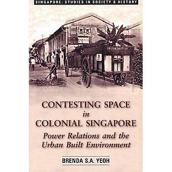 Contesting Space in Colonial Singapore - Power Relations and the Urban