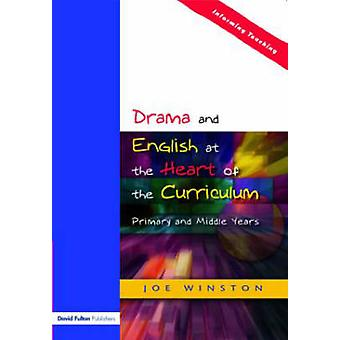 Drama and English at the Heart of the Primary Curriculum by Winston & Joe