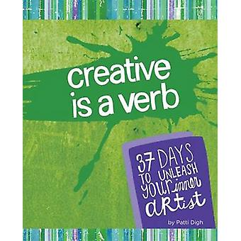 Creative is a Verb - If You're Alive - You're Creative by Patti Digh -