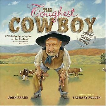 Der härteste Cowboy: Oder wie im wilden Westen wurde gezähmt
