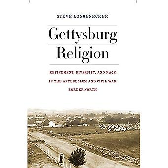 Gettysburg Religion: Refinement, Diversity, and Race in the Antebellum and Civil War Border North (North's Civil...