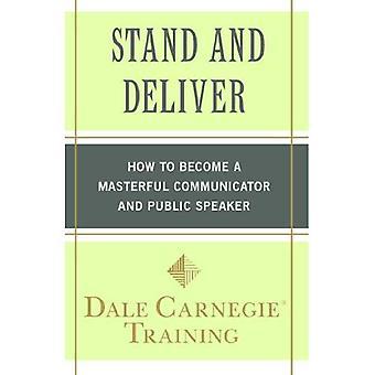 Stå och leverera: hur man blir en mästerlig kommunikatör och offentlig talare