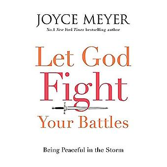 Let God Fight Your Battles: Being Peaceful in the Storm