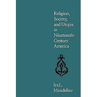 Religion, Society, and Utopia in Nineteenth Century America