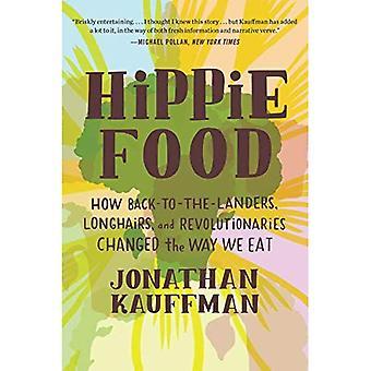 Hippie alimentaire: Comment dos-à-la-Landers, Longhairs et révolutionnaires changé la façon dont nous mangeons