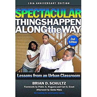 Spectacular Things Happen Along the Way: Lessons from an Urban Classroom-10th Anniversary Edition (The Teaching for Social Justice Series)