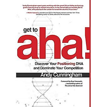 Get to Aha!: Discover Your� Positioning DNA and Dominate Your Competition