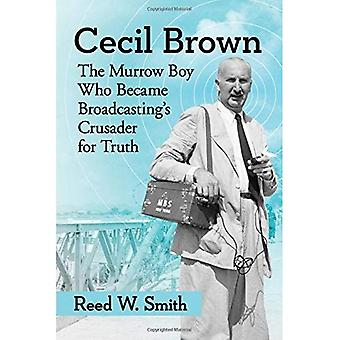 Cecil Brown: The Murrow Boy Who Became Broadcasting's Crusader for Truth