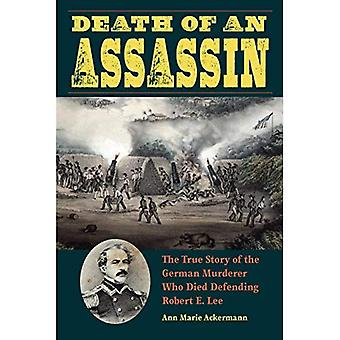Death of an Assassin: The True Story of the German Murderer Who Died Defending� Robert E. Lee