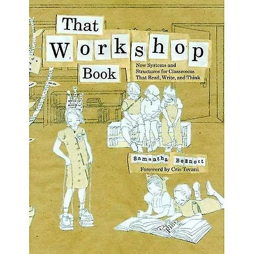 That Workshop Book  New Systems and Structures for Classrooms That Read, Write, and Think