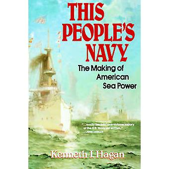 This Peoples Navy The Making of American Sea Power by Hagan & Kenneth J.