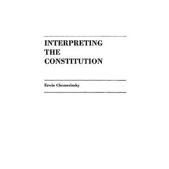 Interpreting the Constitution by Chemerinsky & Erwin