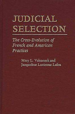 Judicial Selection The CrossEvolution of French and American Practices by Volcansek & Mary L.