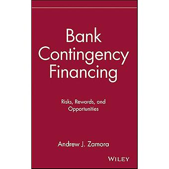 Bank Contingency Financing Risks Rewards and Opportunities by Zamora & Andrew J.
