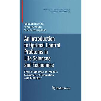 An Introduction to Optimal Control Problems in Life Sciences and Economics From Mathematical Models to Numerical Simulation with MATLABR by Anita & Sebastian