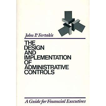 La conception et la mise en œuvre des contrôles administratifs A Guide pour les dirigeants financiers de Fertakis & John P.