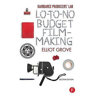 Raindance Producers Lab LoToNo Budget Filmmaking by Grove & Elliot