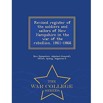 Revised register of the soldiers and sailors of New Hampshire in the war of the rebellion. 18611866  War College Series by New Hampshire. AdjutantGenerals Office