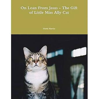 On Loan from Jesus  The Gift of Little Miss Ally Cat by Martin & Maria
